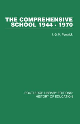 The Comprehensive School 1944-1970: The politics of secondary school reorganization, 1st Edition (Paperback) book cover