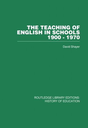 The Teaching of English in Schools: 1900-1970, 1st Edition (Paperback) book cover