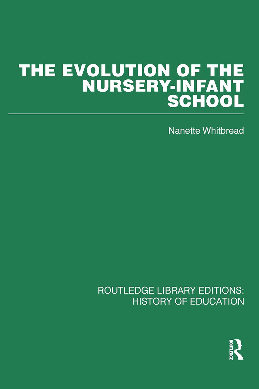 The Evolution of the Nursery-Infant School: A History of Infant Education in Britiain, 1800-1970, 1st Edition (Paperback) book cover