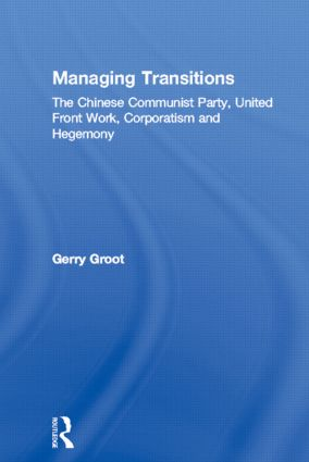 Managing Transitions: The Chinese Communist Party, United Front Work, Corporatism and Hegemony, 1st Edition (Paperback) book cover