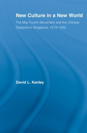 New Culture in a New World: The May Fourth Movement and the Chinese Diaspora in Singapore, 1919-1932, 1st Edition (Paperback) book cover