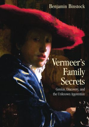 Vermeer's Family Secrets: Genius, Discovery, and the Unknown Apprentice (Paperback) book cover