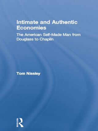 Intimate and Authentic Economies: The American Self-Made Man from Douglass to Chaplin, 1st Edition (Paperback) book cover