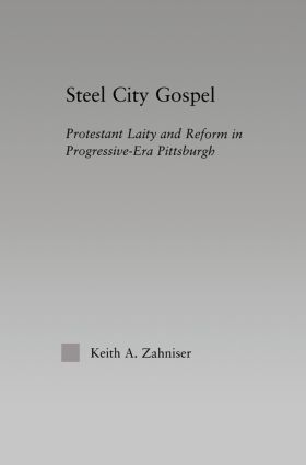 Steel City Gospel: Protestant Laity and Reform in Progressive-Era Pittsburgh book cover