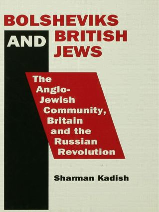 Bolsheviks and British Jews: The Anglo-Jewish Community, Britain and the Russian Revolution, 1st Edition (Paperback) book cover