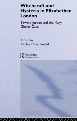 Witchcraft and Hysteria in Elizabethan London: Edward Jorden and the Mary Glover Case book cover