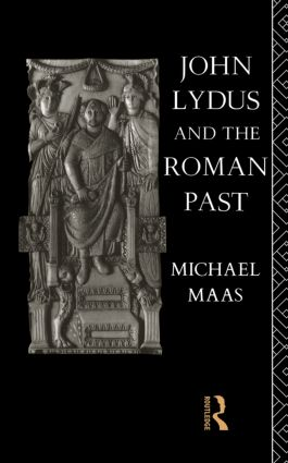 John Lydus and the Roman Past: Antiquarianism and Politics in the Age of Justinian, 1st Edition (Paperback) book cover