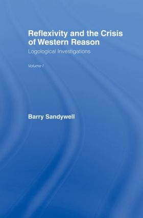 Reflexivity And The Crisis of Western Reason: Logological Investigations: Volume One, 1st Edition (Paperback) book cover