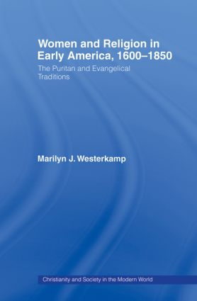 Women in Early American Religion 1600-1850: The Puritan and Evangelical Traditions, 1st Edition (Paperback) book cover