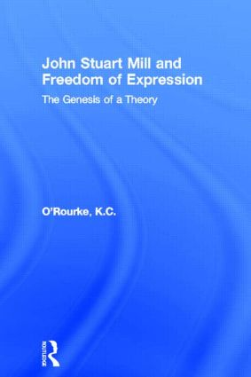 John Stuart Mill and Freedom of Expression: The Genesis of a Theory, 1st Edition (Paperback) book cover
