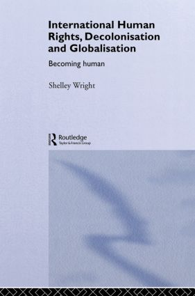 International Human Rights, Decolonisation and Globalisation: Becoming Human (Hardback) book cover