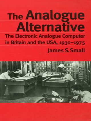 The Analogue Alternative: The Electronic Analogue Computer in Britain and the USA, 1930-1975 (Paperback) book cover