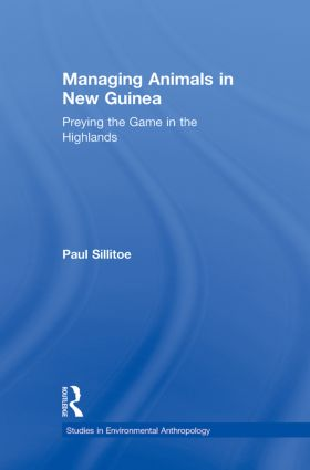 Managing Animals in New Guinea: Preying the Game in the Highlands book cover