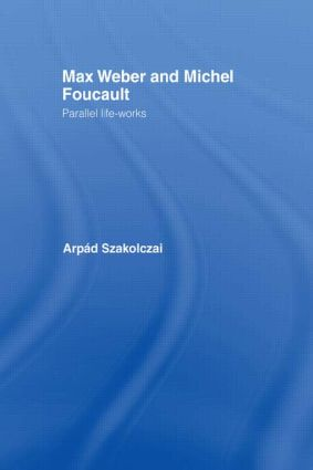 Max Weber and Michel Foucault: Parallel Life-Works, 1st Edition (Paperback) book cover