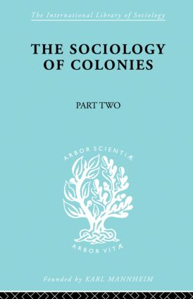 The Sociology of Colonies [Part 2]: An Introduction to the Study of Race Contact, 1st Edition (Paperback) book cover