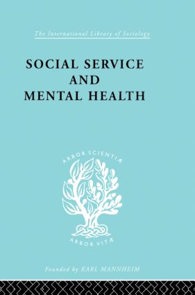 Social Service and Mental Health: An Essay on Psychiatric Social Workers, 1st Edition (Paperback) book cover