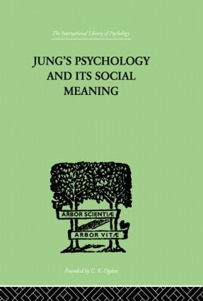 Jung's Psychology and its Social Meaning: An introductory statement of C G Jung's psychological theories and a first interpretation of their significance for the social sciences, 1st Edition (Paperback) book cover