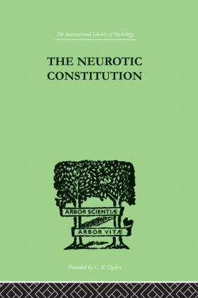 The Neurotic Constitution: OUTLINES OF A COMPARATIVE INDIVIDUALISTIC PSYCHOLOGY and, 1st Edition (Paperback) book cover