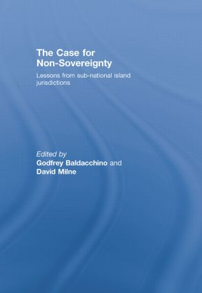 The Case for Non-Sovereignty: Lessons from Sub-National Island Jurisdictions, 1st Edition (Paperback) book cover