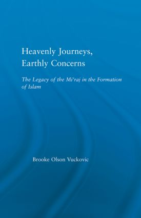 Heavenly Journeys, Earthly Concerns: The Legacy of the Mi'raj in the Formation of Islam book cover