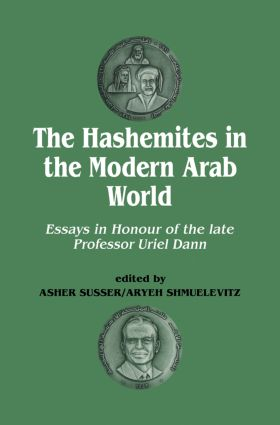 The Hashemites in the Modern Arab World: Essays in Honour of the late Professor Uriel Dann, 1st Edition (e-Book) book cover