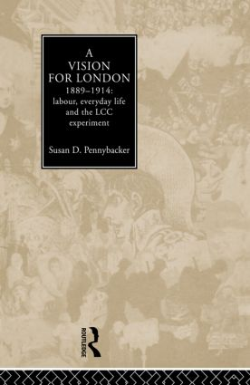 A Vision for London, 1889-1914: labour, everyday life and the LCC experiment, 1st Edition (Paperback) book cover