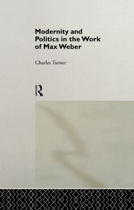 Modernity and Politics in the Work of Max Weber: 1st Edition (Paperback) book cover