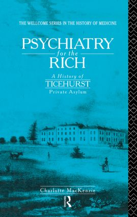 Psychiatry for the Rich: A History of Ticehurst Private Asylum 1792-1917 (Paperback) book cover