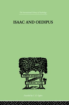 Isaac And Oedipus: A STUDY IN BIBLICAL PSYCHOLOGY OF THE SACRIFICE OF ISAAC, 1st Edition (Paperback) book cover