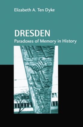 Dresden: Paradoxes of Memory in History book cover