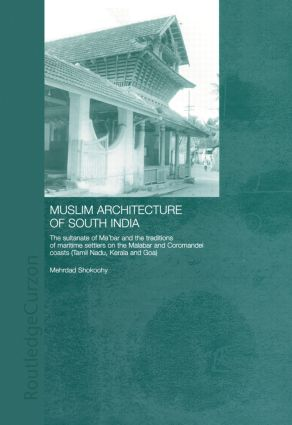 Muslim Architecture of South India: The Sultanate of Ma'bar and the Traditions of Maritime Settlers on the Malabar and Coromandel Coasts (Tamil Nadu, Kerala and Goa), 1st Edition (Paperback) book cover