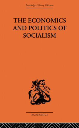 The Economics and Politics of Socialism: 1st Edition (Paperback) book cover