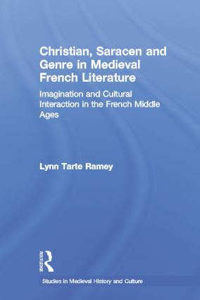 Christian, Saracen and Genre in Medieval French Literature: Imagination and Cultural Interaction in the French Middle Ages (Paperback) book cover
