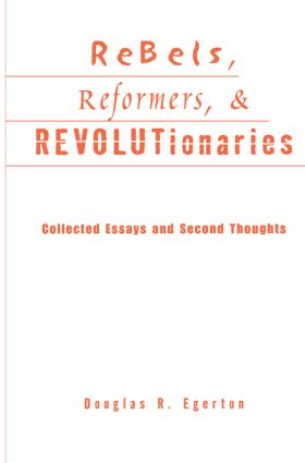 Rebels, Reformers, and Revolutionaries: Collected Essays and Second Thoughts book cover