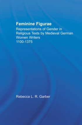 Feminine Figurae: Representations of Gender in Religious Texts by Medieval German Women Writers, 1100-1475 (Paperback) book cover