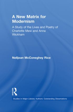 A New Matrix for Modernism: A Study of the Lives and Poetry of Charlotte Mew & Anna Wickham book cover