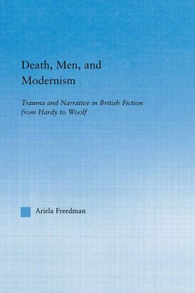 Death, Men, and Modernism: Trauma and Narrative in British Fiction from Hardy to Woolf, 1st Edition (Paperback) book cover