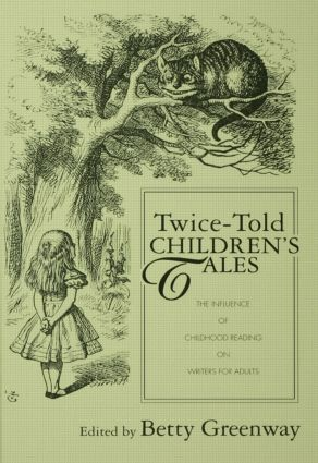 Twice-Told Children's Tales: The Influence of Childhood Reading on Writers for Adults, 1st Edition (Paperback) book cover