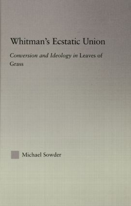 Whitman's Ecstatic Union: Conversion and Ideology in Leaves of Grass (Paperback) book cover