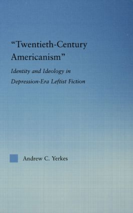 Twentieth-Century Americanism: Identity and Ideology in Depression-Era Leftist Literature (Paperback) book cover