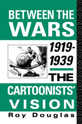 Between the Wars 1919-1939: The Cartoonists' Vision, 1st Edition (Paperback) book cover