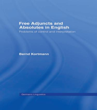 Free Adjuncts and Absolutes in English: Problems of Control and Interpretation book cover