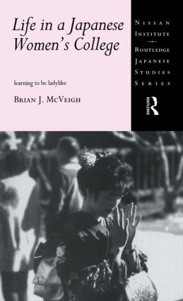 Life in a Japanese Women's College: Learning to be Ladylike, 1st Edition (e-Book) book cover