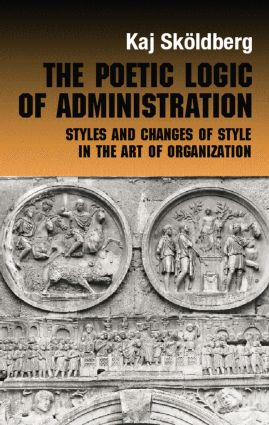 The Poetic Logic of Administration: Styles and Changes of Style in the Art of Organizing book cover