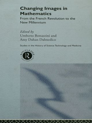 Changing Images in Mathematics: From the French Revolution to the New Millennium (Paperback) book cover