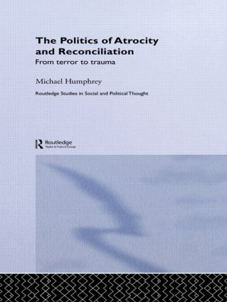 The Politics of Atrocity and Reconciliation: From Terror to Trauma (Hardback) book cover