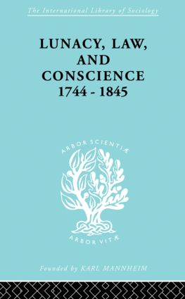 Lunacy, Law and Conscience, 1744-1845: The Social History of the Care of the Insane book cover