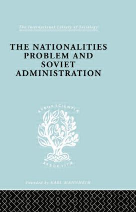 The Nationalities Problem & Soviet Administration: Selected Readings on the Development of Soviet Nationalities book cover