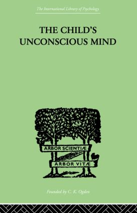 The Child's Unconscious Mind: The Relations of Psychoanalysis to Education, 1st Edition (Paperback) book cover