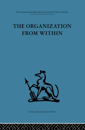 The Organization from Within: A comparative study of social institutions based on a sociotherapeutic approach, 1st Edition (Paperback) book cover
